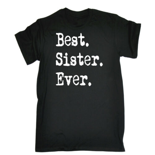 Best Sister Ever T-SHIRT Sis Sibling Twin Sisters Siblings birthday fashion gift