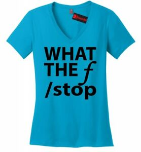 b657b3a7 What The F Stop Funny Ladies V-Neck T Shirt Photography Photographer ...