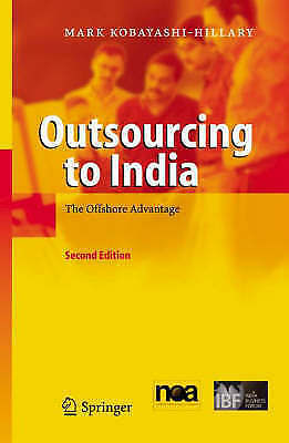Outsourcing to India: The Offshore Advantage, Mark Kobayashi-Hillary, Very Good
