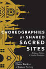 Choreographies of Shared Sacred Sites: Religion, Politics, and Conflict Resolution by Columbia University Press (Hardback, 2014)