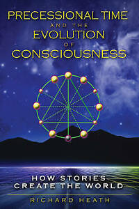Precessional Time and the Evolution of Consciousness : How Stories Create the...