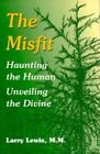 The Misfit, The: Haunting the Human - Unveiling the Divine by Larry Lewis (Paperback, 1997)