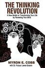 The Thinking Revolution: A New Model on Transforming Your Life by Renewing Your Mind by Myron E Cobb (Paperback / softback, 2015)