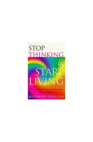 1 of 1 - Stop Thinking, Start Living: Discover Lifelong... by Carlson, Richard 0722535473