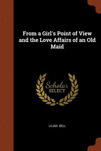 From a Girl's Point of View and the Love Affairs of an Old Maid by Lilian Bell.