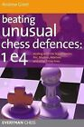 Beating Unusual Chess Defences:  1 E4: Dealing with the Scandinavian, Pirc, Modern, Alekhine and Other Tricky Lines by Andrew Greet (Paperback, 2010)