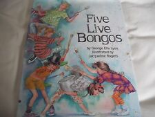 FIVE LIVE BONGOS BY GEORGE ELLA LYON ILLUSTRATED BY JAQUELINE ROGERS H/B + D/J