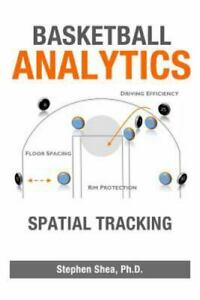 Basketball Analytics : Spatial Tracking by Stephen Shea (2014, Trade Paperback)