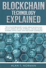 Blockchain Technology Explained : The Ultimate Beginner's Guide about Blockchain Wallet, Mining, Bitcoin, Ethereum, Litecoin, Zcash, Monero, Ripple, Dash, IOTA and Smart Contracts by Alan T. Norman (Trade Paper)