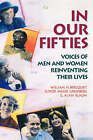 In Our Fifties: Voices of Men and Women Reinventing Their Lives by William H. Bergquist, G. Alan Klaum, etc., Elinor Miller Greenberg (Hardback, 1993)