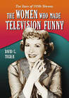 The Women Who Made Television Funny: Ten Stars of 1950s Sitcoms by David C. Tucker (Paperback, 2007)
