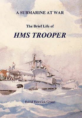 A Submarine at War: The Brief Life of HMS Trooper by David Grant (Paperback,...
