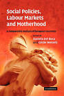 Social Policies, Labour Markets and Motherhood: A Comparative Analysis of European Countries by Cambridge University Press (Hardback, 2008)