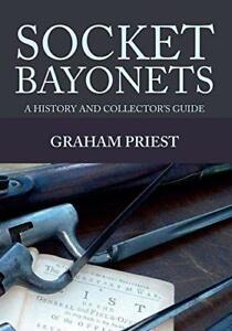 Socket-Bayonets-A-History-and-Collector-039-s-Guide-by-Priest-Graham-Paperback-B
