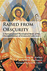 Raised from Obscurity: A Narratival and Theological Study of the Characterization of Women in Luke-Acts by Greg W. Forbes, Scott D. Harrower (Paperback, 2016)