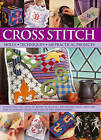 Cross Stitch: Everything You Need to Know to Master a Decorative Craft, with 600 Easy-to-Follow Charts and Step-by-Step Photographs by Dorothy Wood (Hardback, 2013)