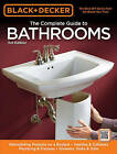 Black & Decker the Complete Guide to Bathrooms: Remodelling on a Budget, Vanities and Cabinets, Plumbing and Fixtures and Showers, Sinks and Tubs by Chris Peterson (Paperback, 2010)