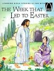 The Week That Led to Easter: The Story of Holy Week Matthew 21:1-28:10, Mark 11:1-16:8, Luke 12:29-24:12, and John 12:12-20:10 for Children by Joanne Larrison (Paperback, 2001)
