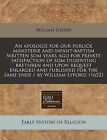 An Apologie for Our Publick Ministerie and Infant-Baptism Written SOM Years Ago for Private Satisfaction of SOM Dissenting Brethren and Upon Request Enlarged and Published for the Same Ends / By William Lyford. (1652) by William Lyford (Paperback / softback, 2010)