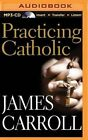Practicing Catholic by James Carroll (CD-Audio, 2015)
