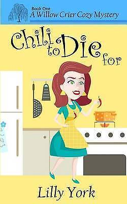 Chili to Die for (a Willow Crier Cozy Mystery Book 1) by Lilly York (Paperback
