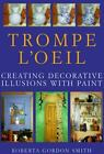 Trompe L'Oeil : Creating Decorative Illusions with Paint by Roberta Gordon-Smith (1998, Hardcover)