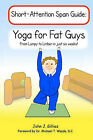 Yoga for Fat Guys: From Lumpy to Limber in Just Six Weeks by John J Gillies (Paperback / softback, 2009)