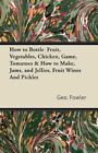 How to Bottle Fruit Vegetables Chicken Game Tomatoes H Geo Fowler 9781406798623