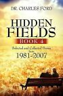 Hidden Fields, Book 4: Selected and Collected Poems from 1981-2007 by Dr Charles Ford, Charles Ford (Paperback / softback, 2012)