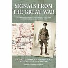 Signals from the Great War: The Experiences of a Signals Officer on the Western Front as Told Through His War Dairies 1917 - 1919 by Archibald MacGregor (Paperback, 2014)