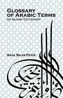 Glossary of Arabic Terms (an Islamic Dictionary) by Saul Silas Fathi (Paperback / softback, 2012)