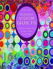 Double Vision Quilts: Simply Layer Shapes & Color for Richly Complex Curved Designs by Louisa L. Smith (Paperback, 2016)