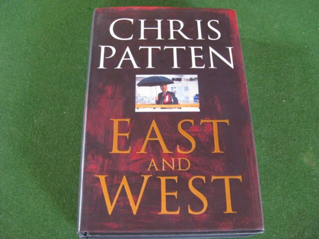 East and West: Chris Patten SIGNED By Patten - Hardcover 1st Edition - As New