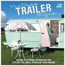 Vintage Trailer Style : Buying, Restoring, Decorating and Styling the Small Place of Your Dreams by Lisa Mora (2014, Paperback)