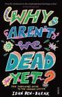 Why Arent We Dead Yet? von Idan Ben-Barak (2014, Taschenbuch)