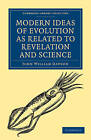 Modern Ideas of Evolution as Related to Revelation and Science by Sir John William Dawson (Paperback, 2009)