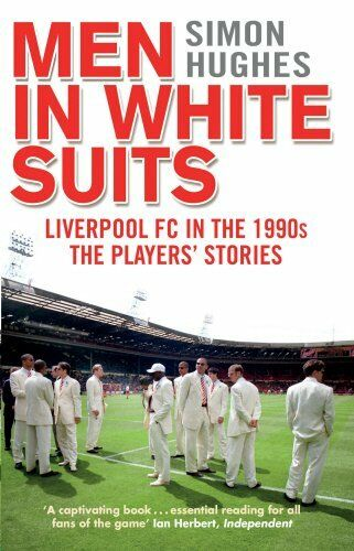 1 of 1 - Men in White Suits: Liverpool FC in the 1990s - The Players' St .9780552171380