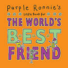 Purple Ronnie's Little Book for the World's Best Friend by Giles Andreae (Hardback, 2010)