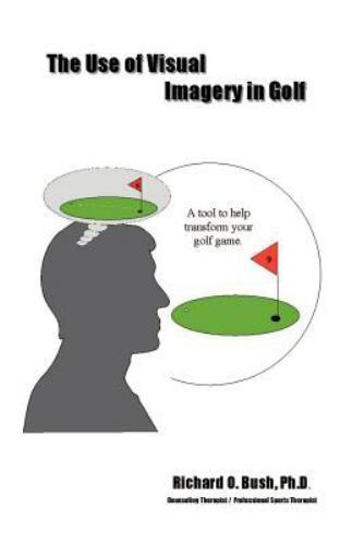 The Use of Visual Imagery in Golf by Richard O. Bush (2000, Paperback)