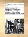Medical Essays and Observations, Revised and Published by a Society in Edinburgh. ... the Second Edition Corrected. Volume 1 of 4 by Multiple Contributors, See Notes Multiple Contributors (Paperback / softback, 2010)