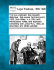The Law Relating to the Mentally Defective: The Mental Deficiency ACT, 1913 (3 & 4 Geo. V. C. 28): With Introduction, Notes, and Appendix Containing the Lunacy ACT, 1890, as Amended, and Other Statutes. by Gale, Making of Modern Law (Paperback / softback, 2011)