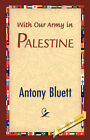 With Our Army in Palestine by Antony Bluett (Hardback, 2007)