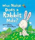 What Noise Does a Rabbit Make? by Carrie Weston (Paperback, 2014)
