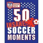 USA Soccer Guy's 50 Insane Football Moments by Soccer Guy USA (Hardback, 2014)