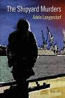 The Shipyard Murders by Adele Langendorf (Paperback / softback, 2010)