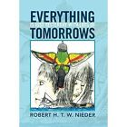 Everything Is Just Yesterday with Lots of Tomorrows by Robert H T W Nieder (Hardback, 2013)