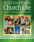 Discovering Church Life: 24 Keys to Building Community - Student Edition by Pastor Frank Damazio (Paperback / softback, 2007)