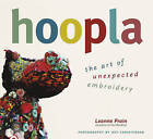 Hoopla: The Art of Unexpected Embroidery by Leanne Prain (Paperback, 2011)