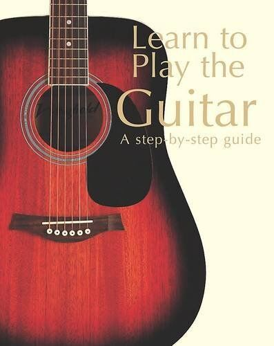 Learn to Play the Guitar (Step By Step Guide) By Nick Freeth