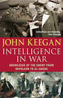Intelligence in Warfare: Knowledge of the Enemy from Napoleon to Al-Qaeda by John Keegan (Paperback, 2004)